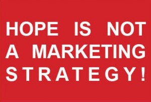 Hope is Not a Marketing Strategy